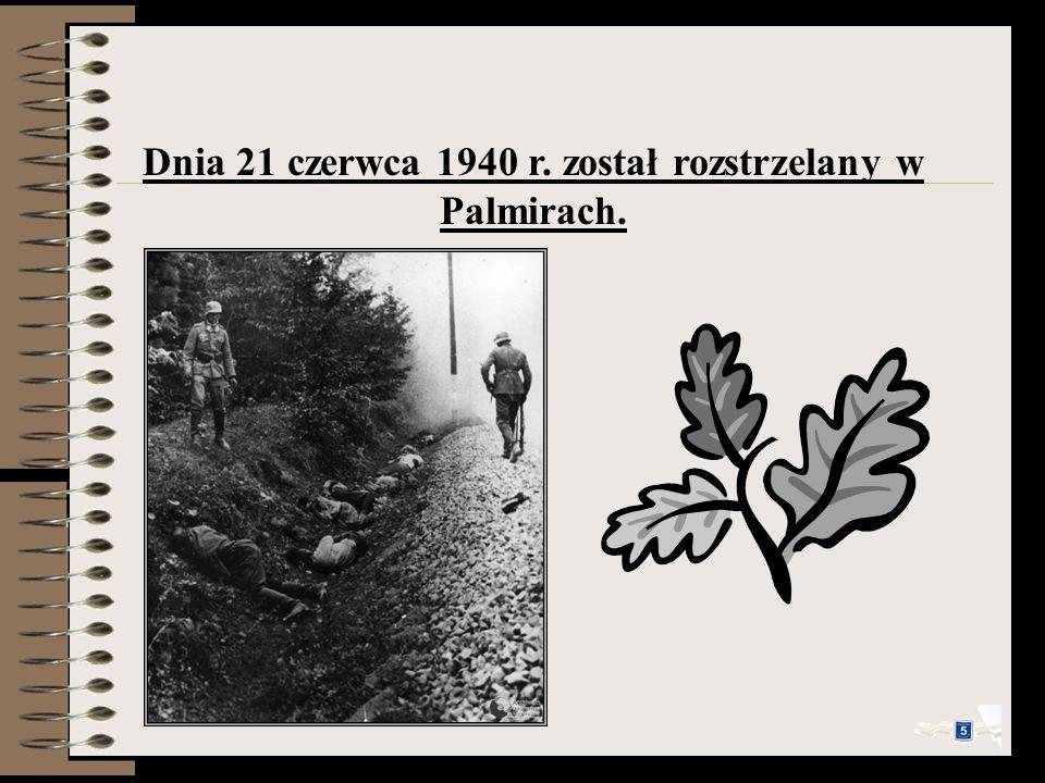 Dnia 21 czerwca 1940 r. został rozstrzelany w Palmirach.