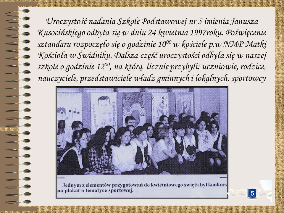 Uroczystość nadania Szkole Podstawowej nr 5 imienia Janusza Kusocińskiego odbyła się w dniu 24 kwietnia 1997roku.