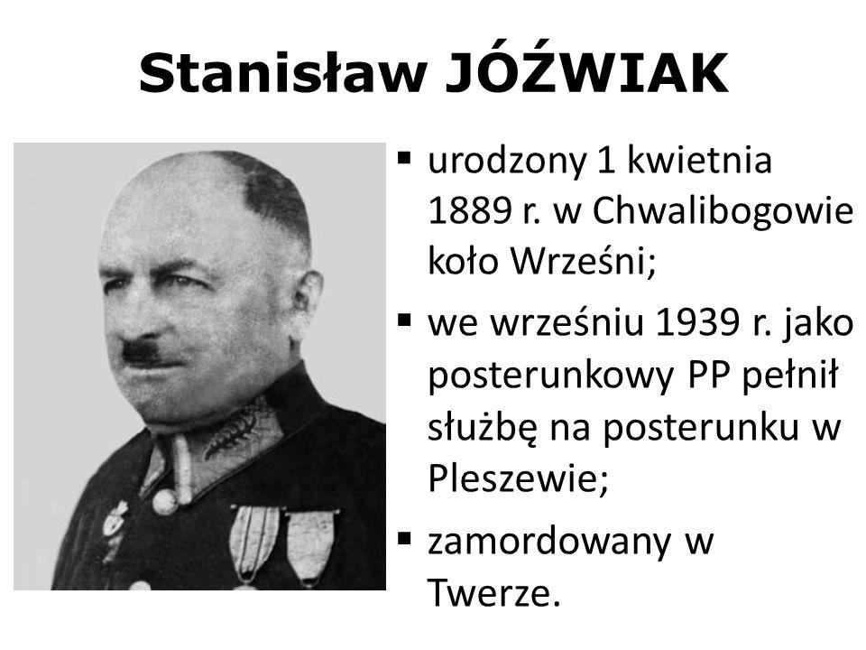 Stanisław JÓŹWIAK urodzony 1 kwietnia 1889 r. w Chwalibogowie koło Wrześni;