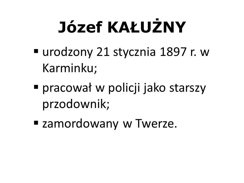 Józef KAŁUŻNY urodzony 21 stycznia 1897 r. w Karminku;