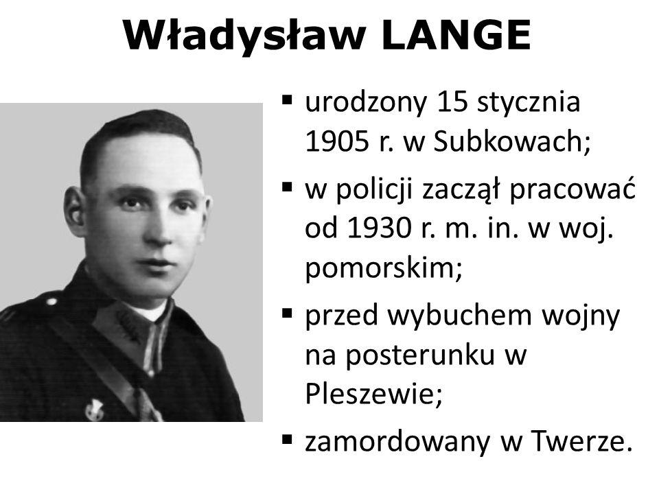 Władysław LANGE urodzony 15 stycznia 1905 r. w Subkowach;