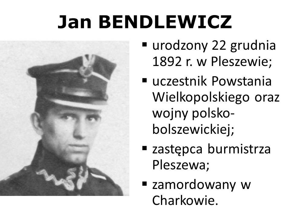 Jan BENDLEWICZ urodzony 22 grudnia 1892 r. w Pleszewie;