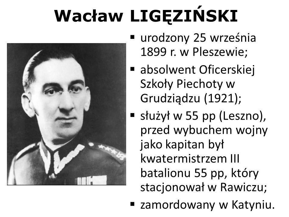 Wacław LIGĘZIŃSKI urodzony 25 września 1899 r. w Pleszewie;