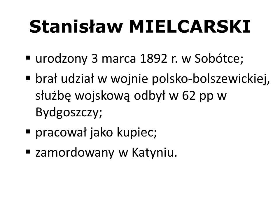Stanisław MIELCARSKI urodzony 3 marca 1892 r. w Sobótce;