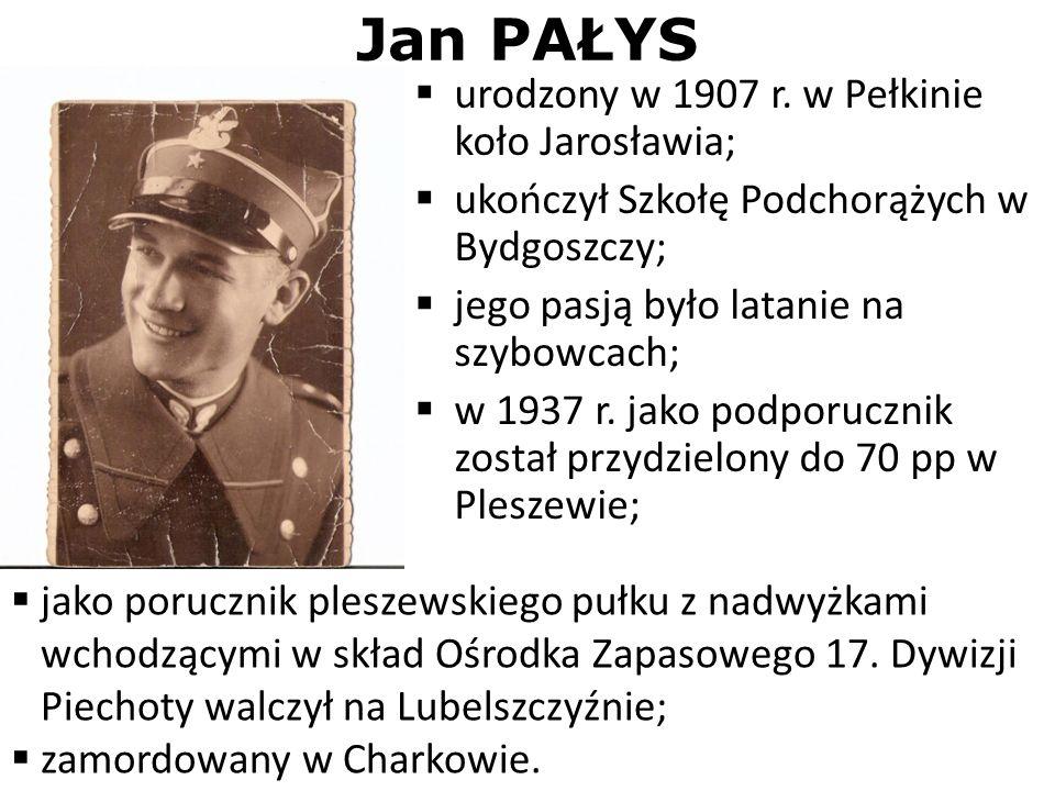 Jan PAŁYS urodzony w 1907 r. w Pełkinie koło Jarosławia;