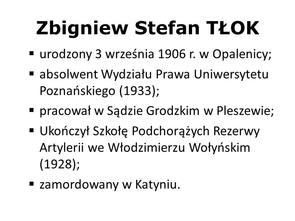 Zbigniew Stefan TŁOK urodzony 3 września 1906 r. w Opalenicy;