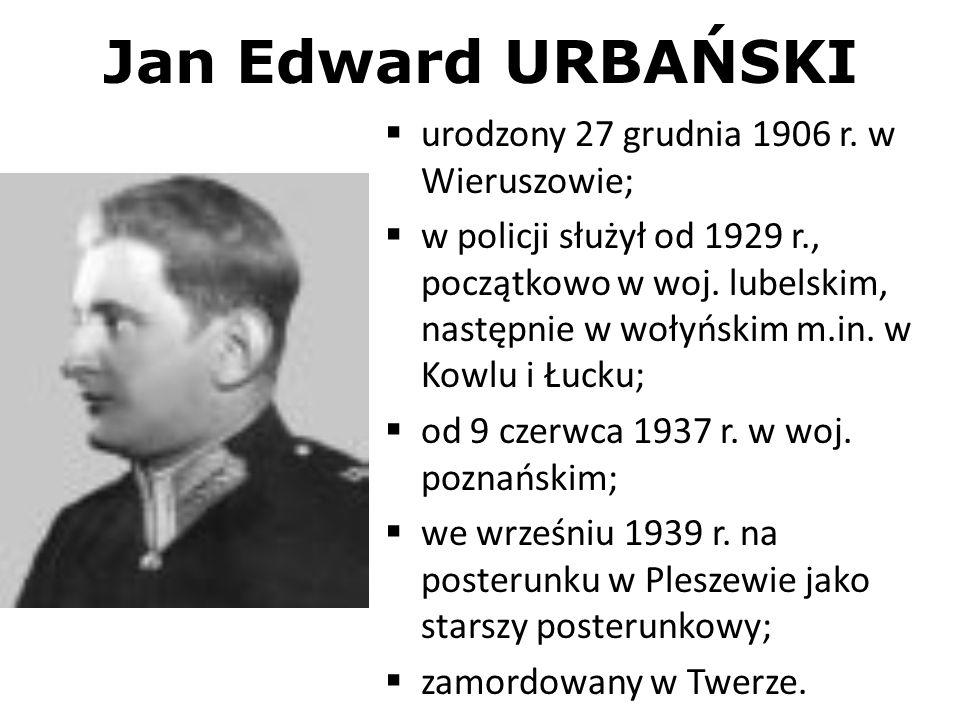 Jan Edward URBAŃSKI urodzony 27 grudnia 1906 r. w Wieruszowie;