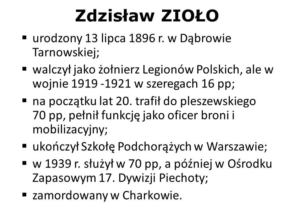 Zdzisław ZIOŁO urodzony 13 lipca 1896 r. w Dąbrowie Tarnowskiej;