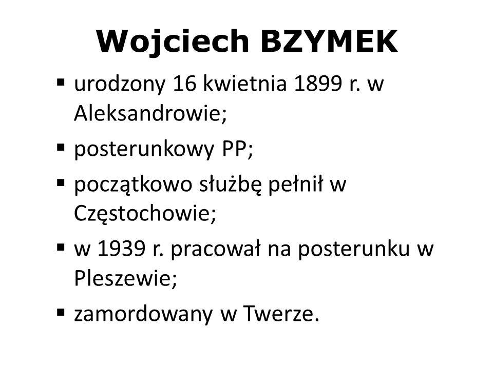 Wojciech BZYMEK urodzony 16 kwietnia 1899 r. w Aleksandrowie;