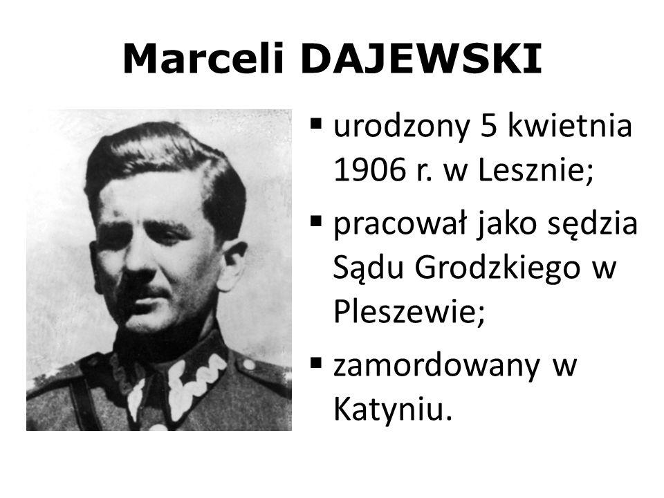 Marceli DAJEWSKI urodzony 5 kwietnia 1906 r. w Lesznie;