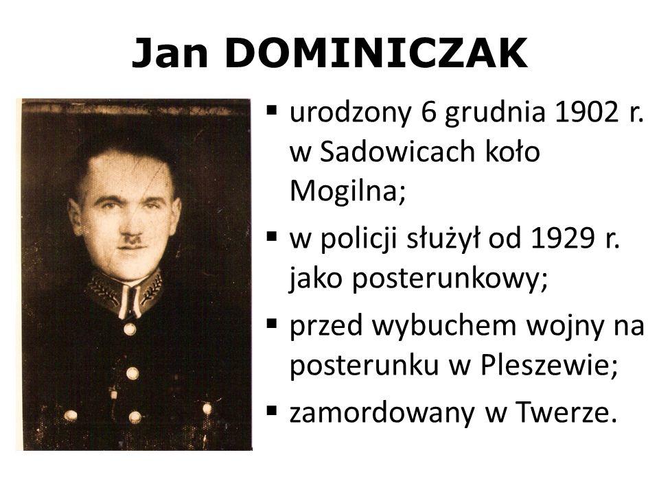 Jan DOMINICZAK urodzony 6 grudnia 1902 r. w Sadowicach koło Mogilna;