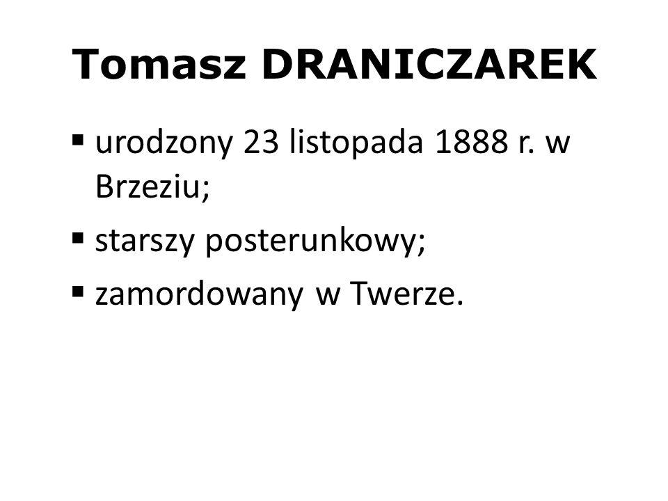 Tomasz DRANICZAREK urodzony 23 listopada 1888 r. w Brzeziu;