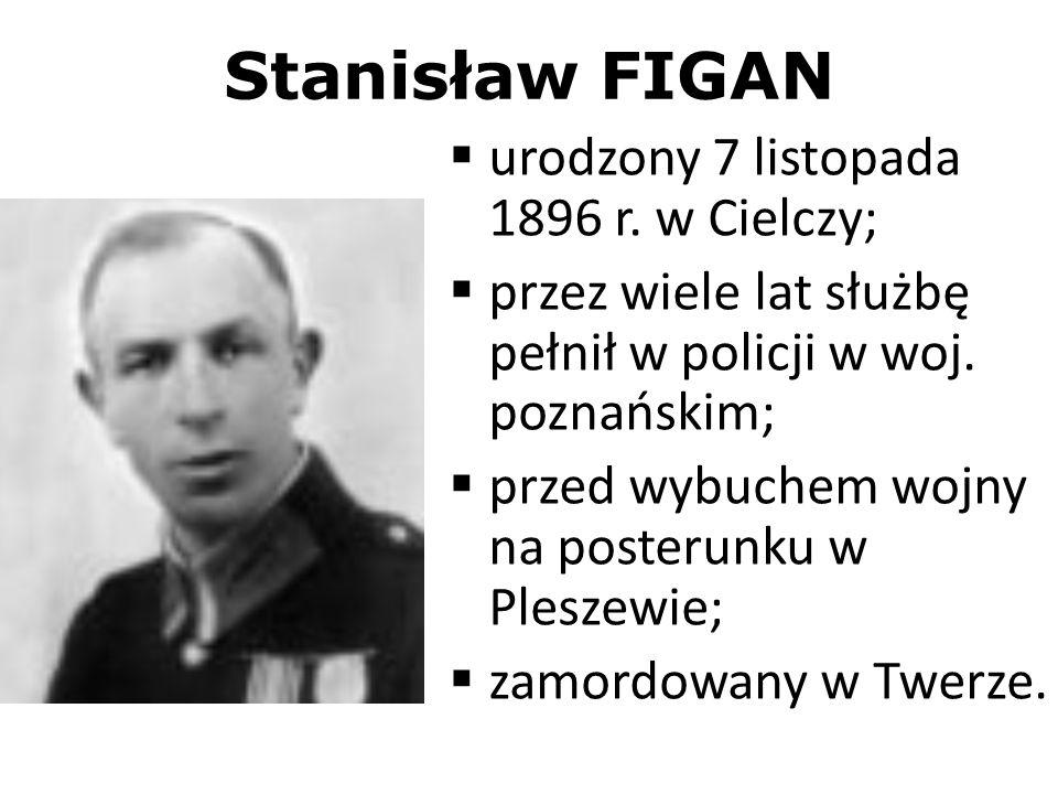 Stanisław FIGAN urodzony 7 listopada 1896 r. w Cielczy;