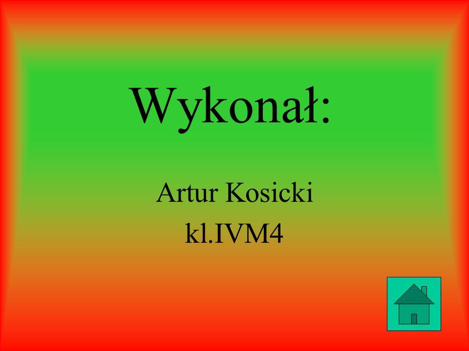 Wykonał: Artur Kosicki kl.IVM4