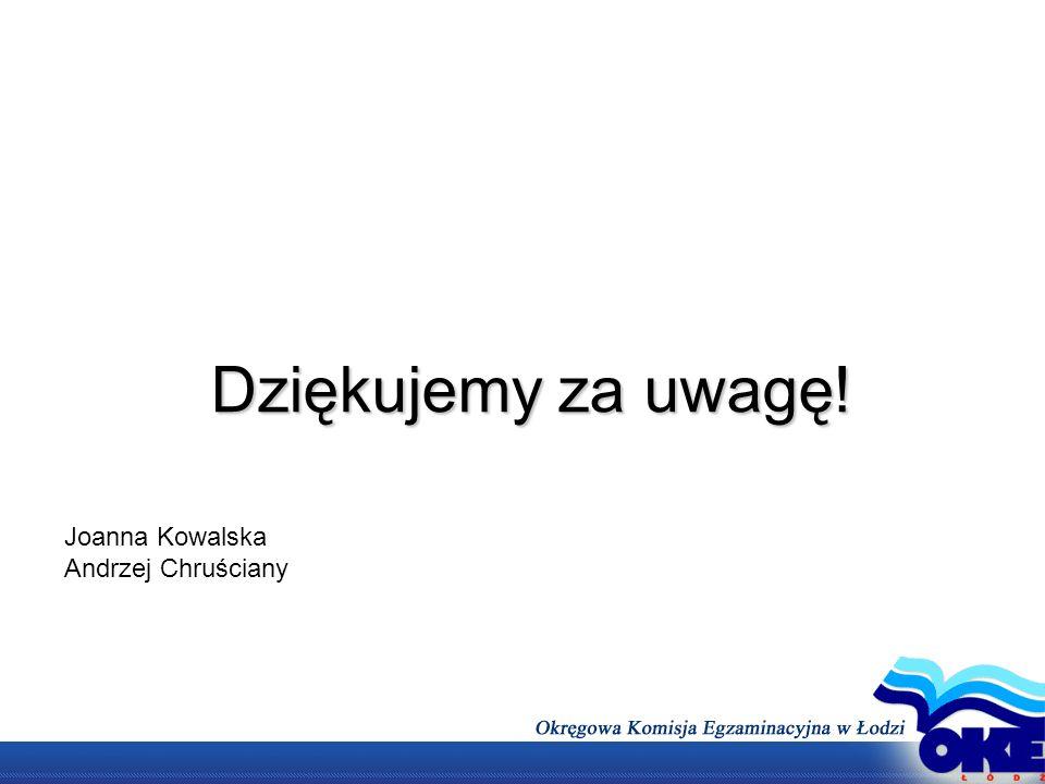 Dziękujemy za uwagę! Joanna Kowalska Andrzej Chruściany