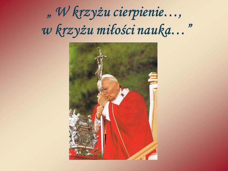 """"""" W krzyżu cierpienie…, w krzyżu miłości nauka…"""