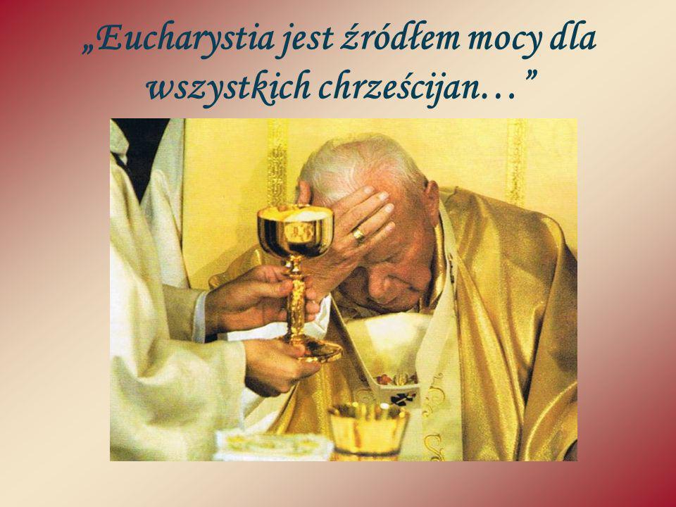 """""""Eucharystia jest źródłem mocy dla wszystkich chrześcijan…"""