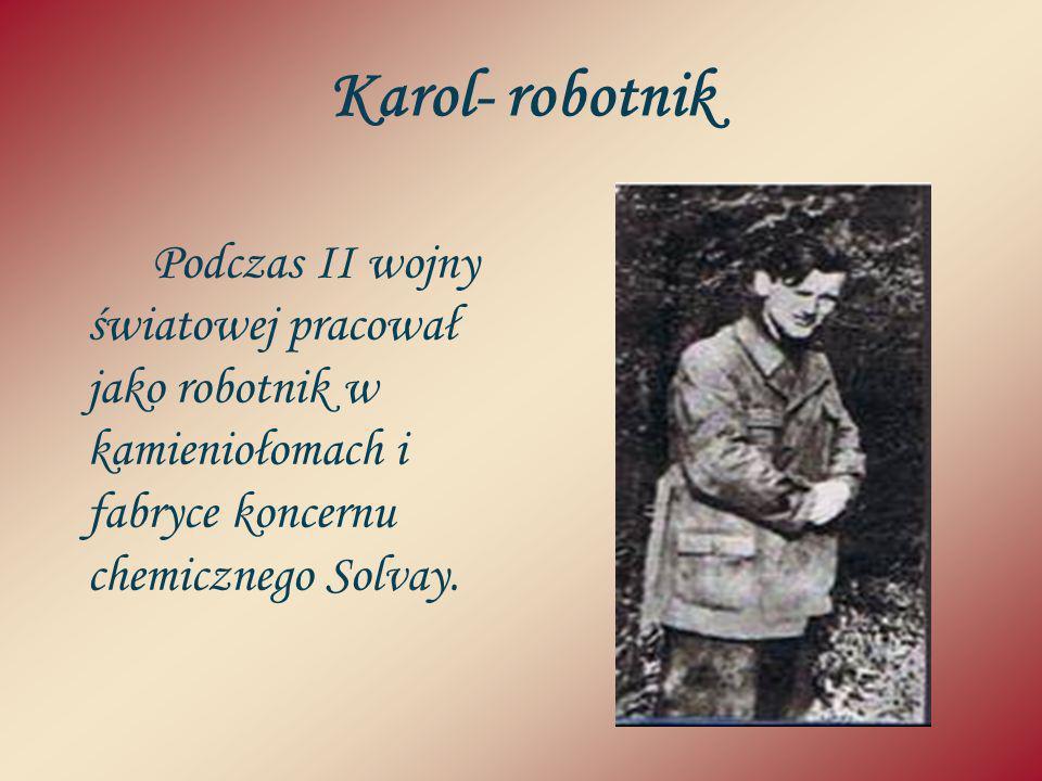 Karol- robotnik Podczas II wojny światowej pracował jako robotnik w kamieniołomach i fabryce koncernu chemicznego Solvay.