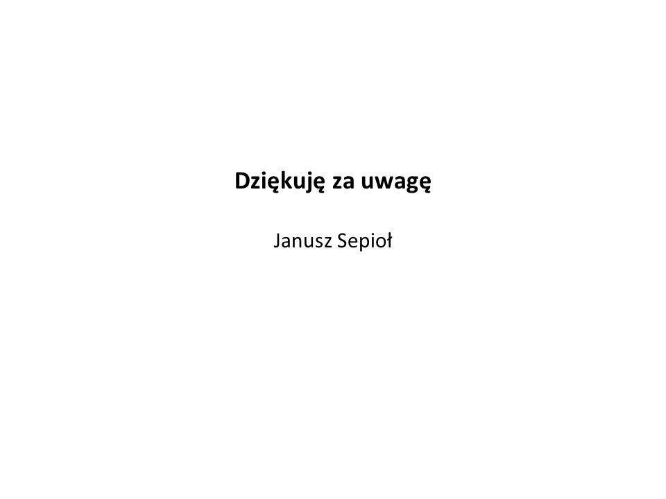 Dziękuję za uwagę Janusz Sepioł