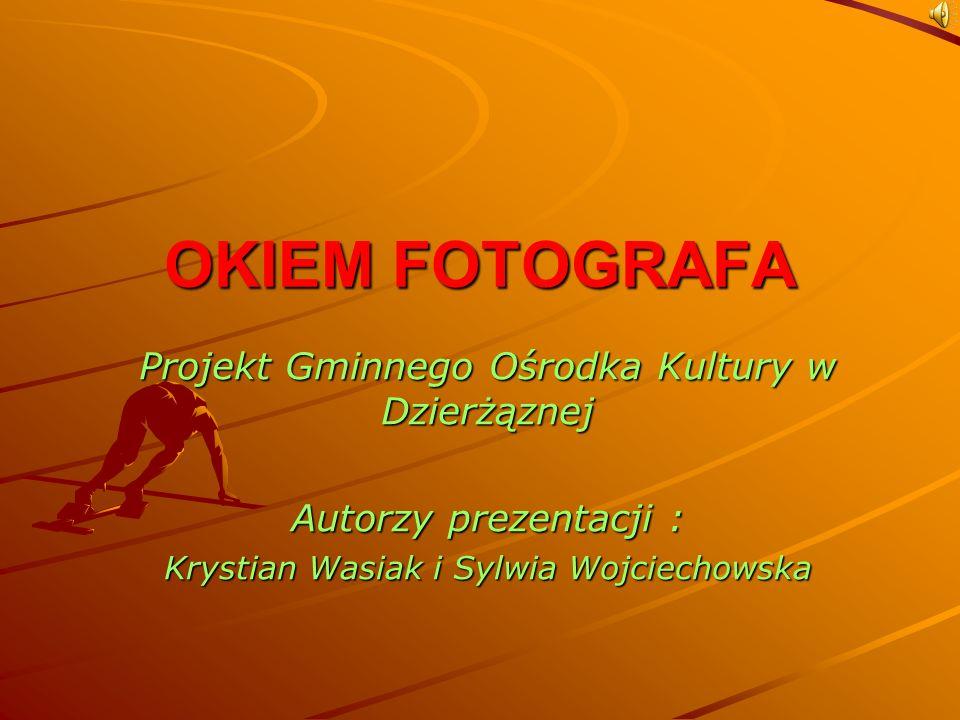 OKIEM FOTOGRAFA Projekt Gminnego Ośrodka Kultury w Dzierżąznej