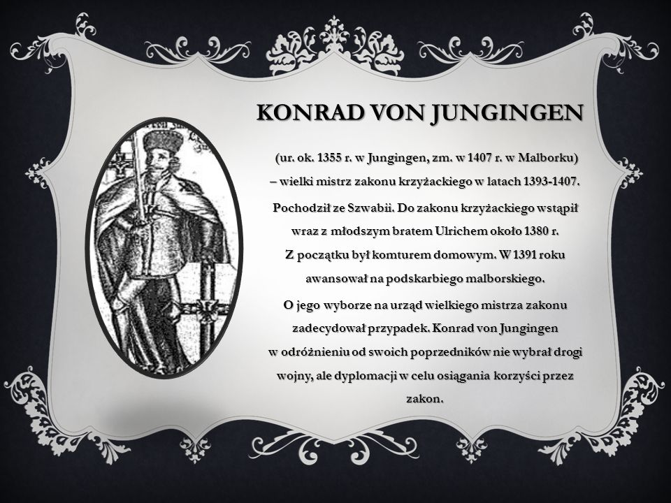 Konrad von Jungingen (ur. ok. 1355 r. w Jungingen, zm. w 1407 r. w Malborku) – wielki mistrz zakonu krzyżackiego w latach 1393-1407.