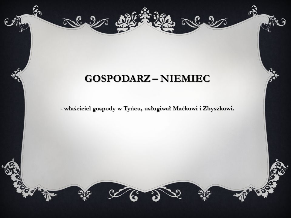 - właściciel gospody w Tyńcu, usługiwał Maćkowi i Zbyszkowi.