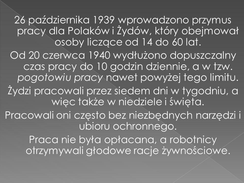 26 października 1939 wprowadzono przymus pracy dla Polaków i Żydów, który obejmował osoby liczące od 14 do 60 lat.