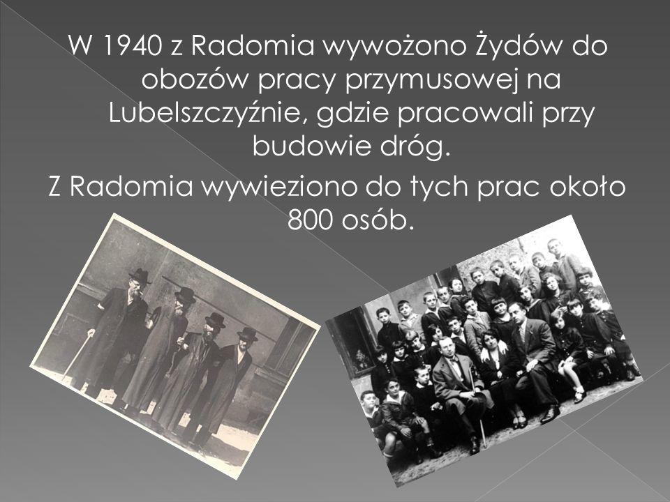 Z Radomia wywieziono do tych prac około 800 osób.