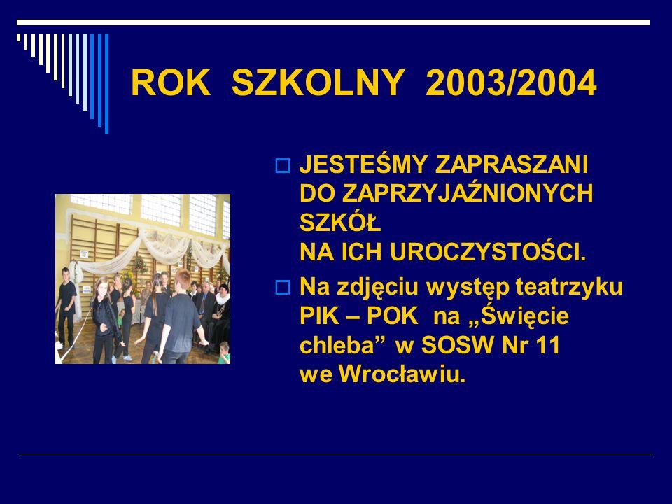 ROK SZKOLNY 2003/2004 JESTEŚMY ZAPRASZANI DO ZAPRZYJAŹNIONYCH SZKÓŁ NA ICH UROCZYSTOŚCI.
