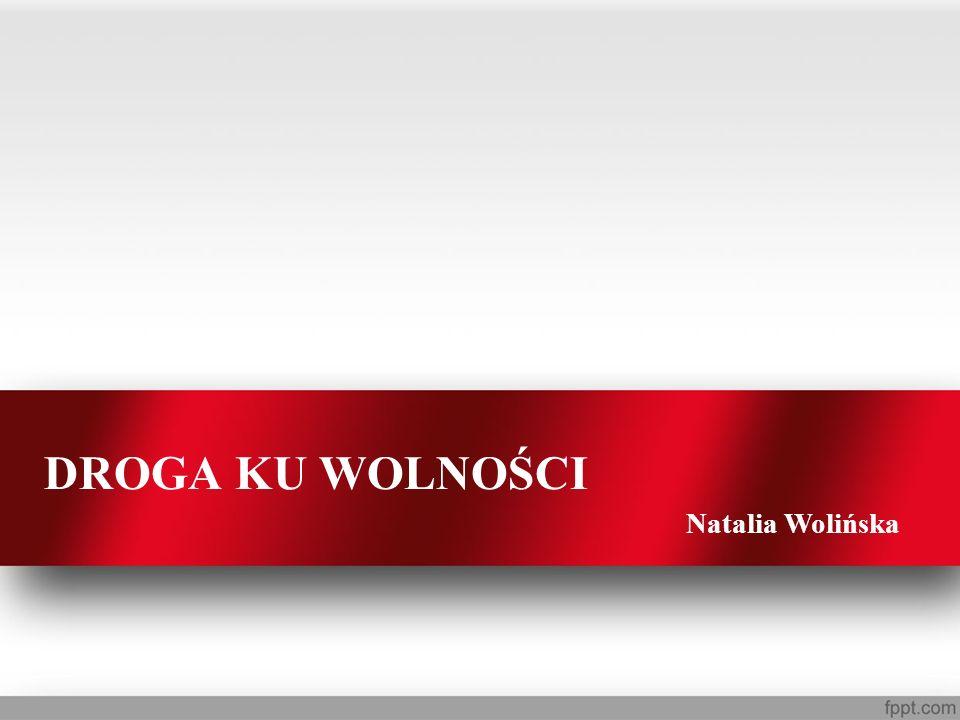 DROGA KU WOLNOŚCI Natalia Wolińska