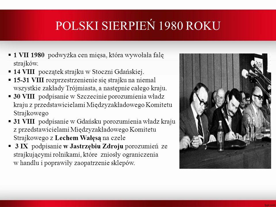 POLSKI SIERPIEŃ 1980 ROKU 1 VII 1980 podwyżka cen mięsa, która wywołała falę strajków. 14 VIII początek strajku w Stoczni Gdańskiej.