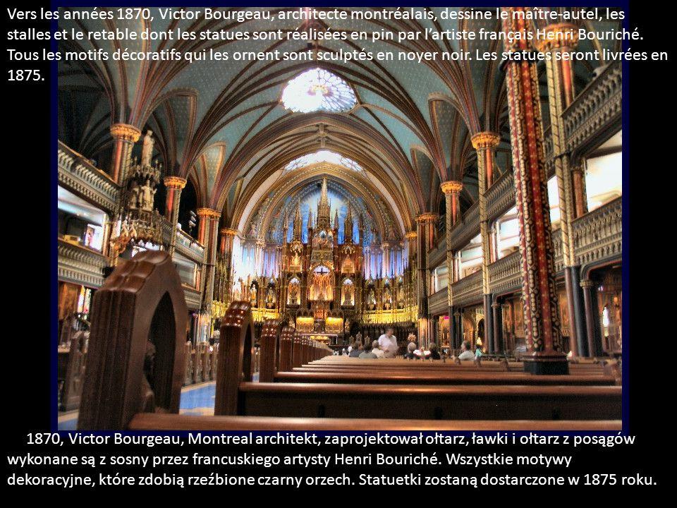 Vers les années 1870, Victor Bourgeau, architecte montréalais, dessine le maître-autel, les stalles et le retable dont les statues sont réalisées en pin par l'artiste français Henri Bouriché. Tous les motifs décoratifs qui les ornent sont sculptés en noyer noir. Les statues seront livrées en 1875.