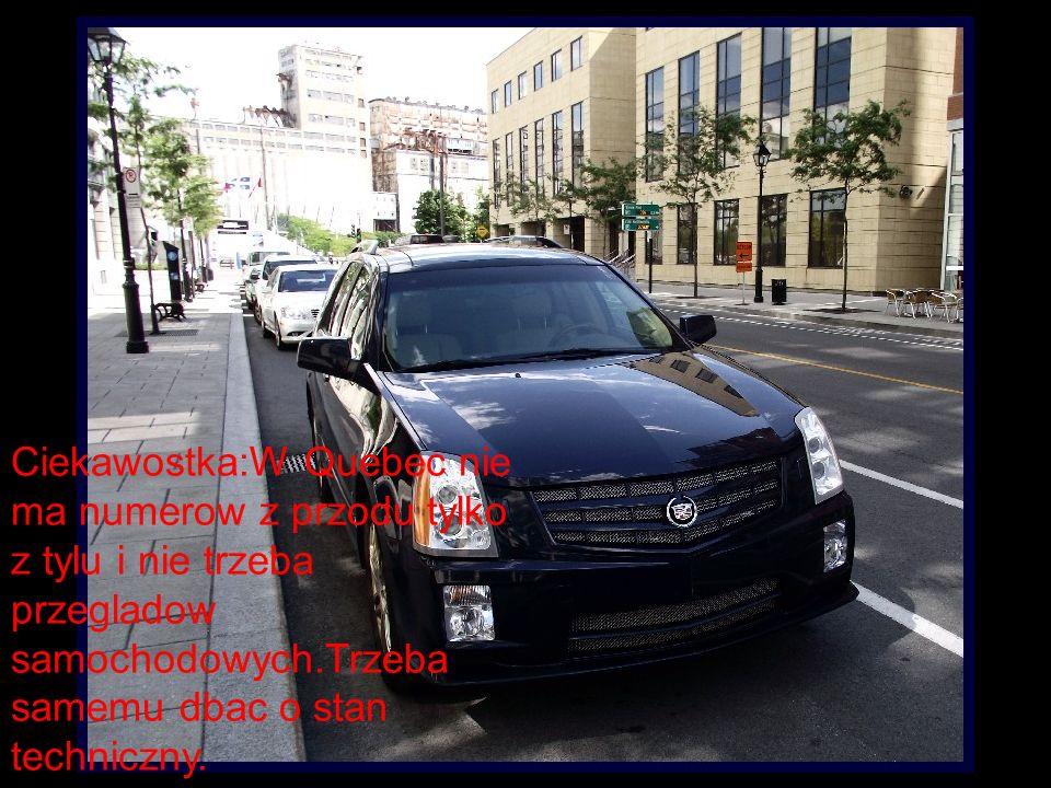 Ciekawostka:W Quebec nie ma numerow z przodu tylko z tylu i nie trzeba przegladow samochodowych.Trzeba samemu dbac o stan techniczny.