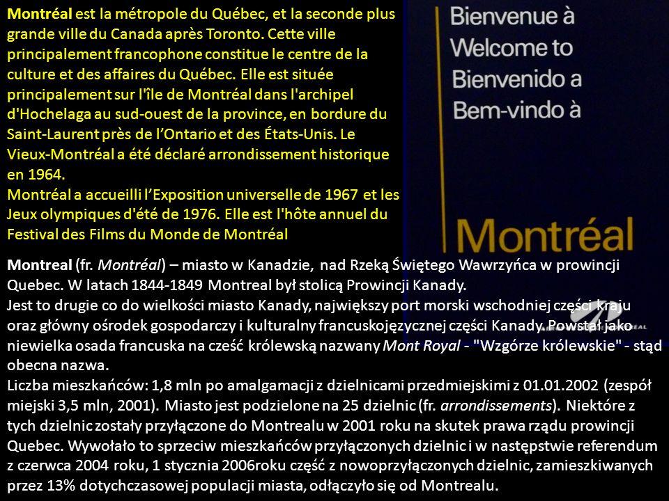 Montréal est la métropole du Québec, et la seconde plus grande ville du Canada après Toronto. Cette ville principalement francophone constitue le centre de la culture et des affaires du Québec. Elle est située principalement sur l île de Montréal dans l archipel d Hochelaga au sud-ouest de la province, en bordure du Saint-Laurent près de l'Ontario et des États-Unis. Le Vieux-Montréal a été déclaré arrondissement historique en 1964.