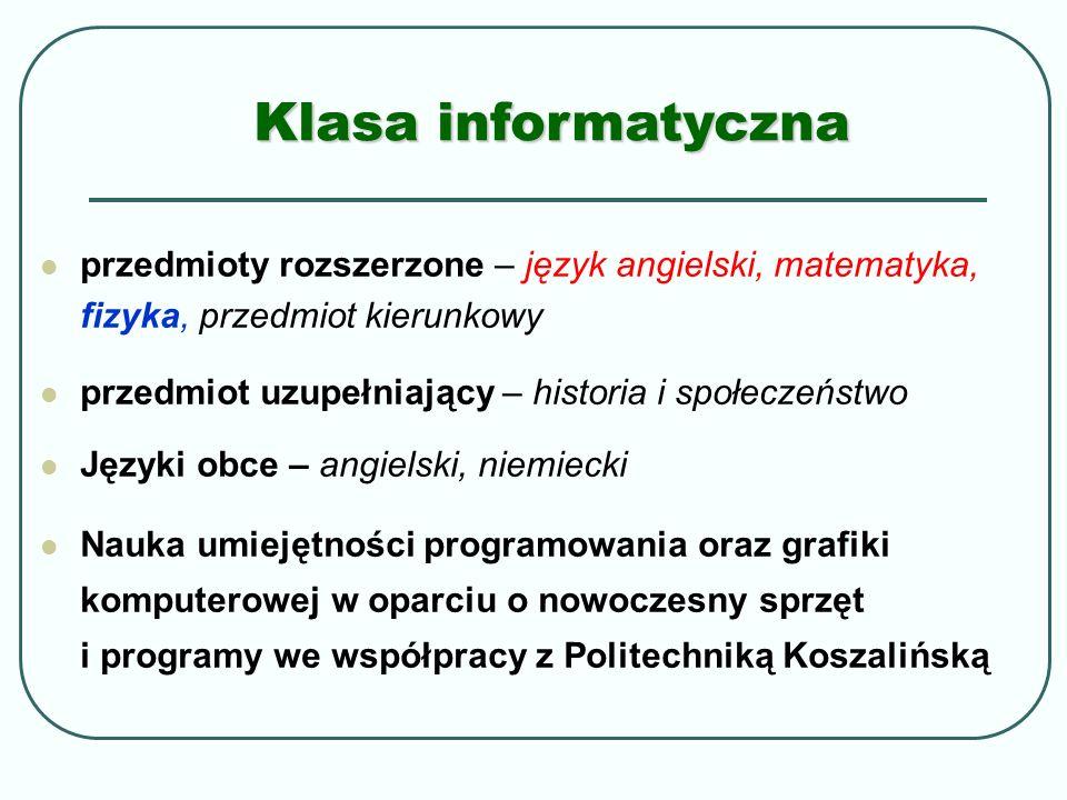 Klasa informatyczna przedmioty rozszerzone – język angielski, matematyka, fizyka, przedmiot kierunkowy.