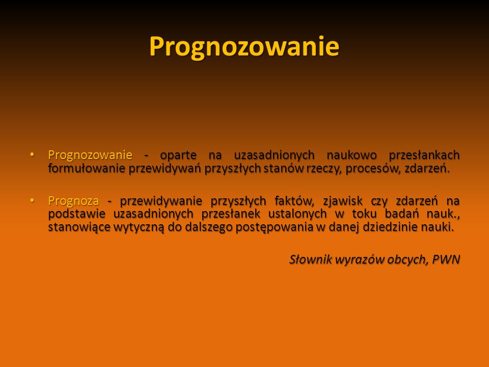PrognozowaniePrognozowanie - oparte na uzasadnionych naukowo przesłankach formułowanie przewidywań przyszłych stanów rzeczy, procesów, zdarzeń.