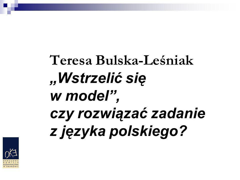 """Teresa Bulska-Leśniak """"Wstrzelić się w model , czy rozwiązać zadanie z języka polskiego"""