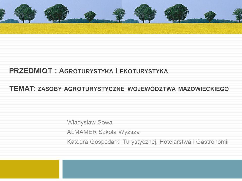 PRZEDMIOT : Agroturystyka I ekoturystyka TEMAT: zasoby agroturystyczne województwa mazowieckiego