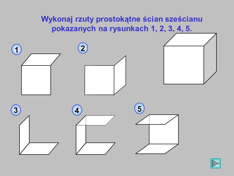 Wykonaj rzuty prostokątne ścian sześcianu pokazanych na rysunkach 1, 2, 3, 4, 5.