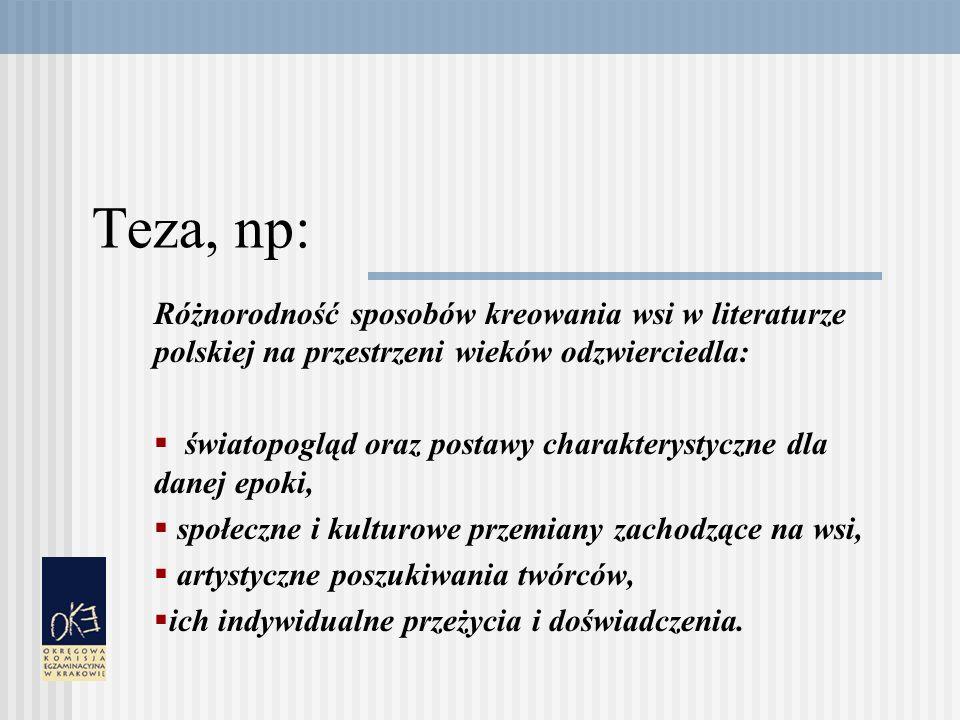 Teza, np: Różnorodność sposobów kreowania wsi w literaturze polskiej na przestrzeni wieków odzwierciedla: