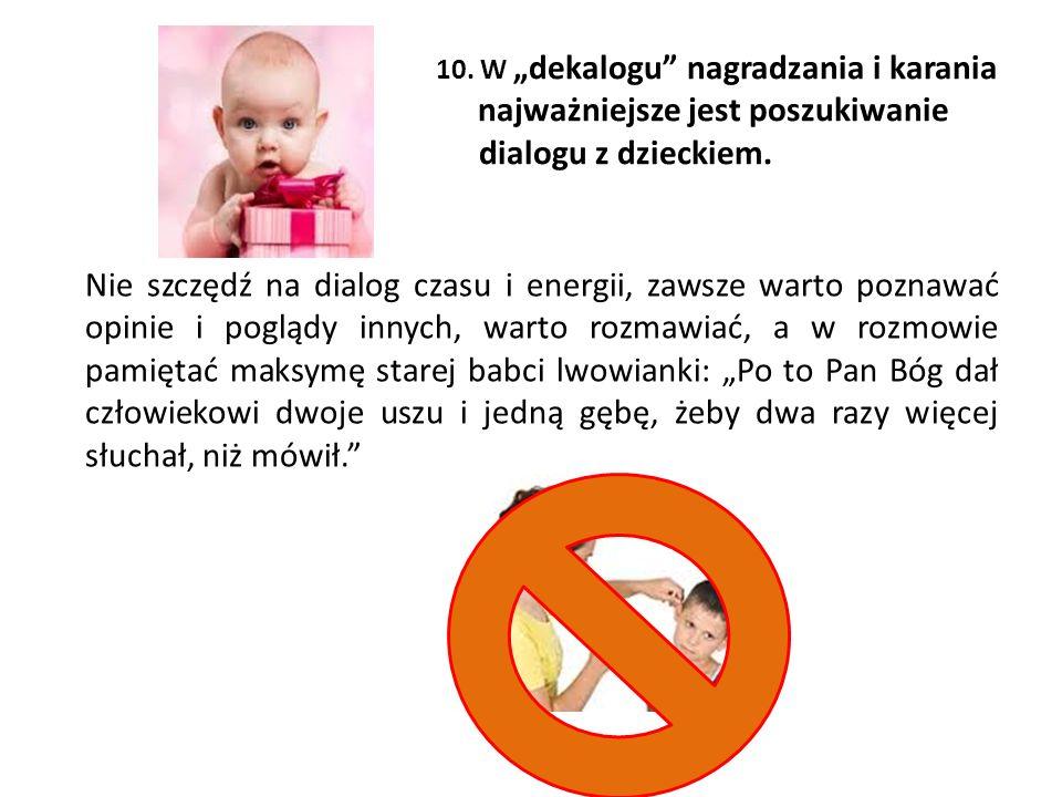 """10. W """"dekalogu nagradzania i karania najważniejsze jest poszukiwanie dialogu z dzieckiem."""