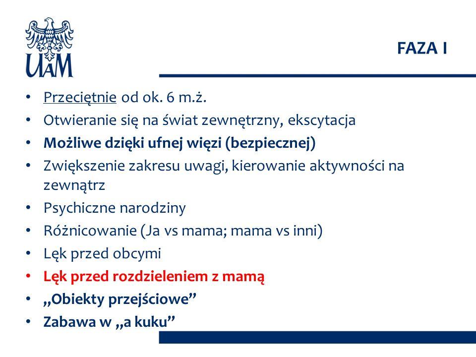 FAZA I Przeciętnie od ok. 6 m.ż.
