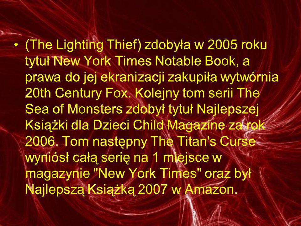 (The Lighting Thief) zdobyła w 2005 roku tytuł New York Times Notable Book, a prawa do jej ekranizacji zakupiła wytwórnia 20th Century Fox.