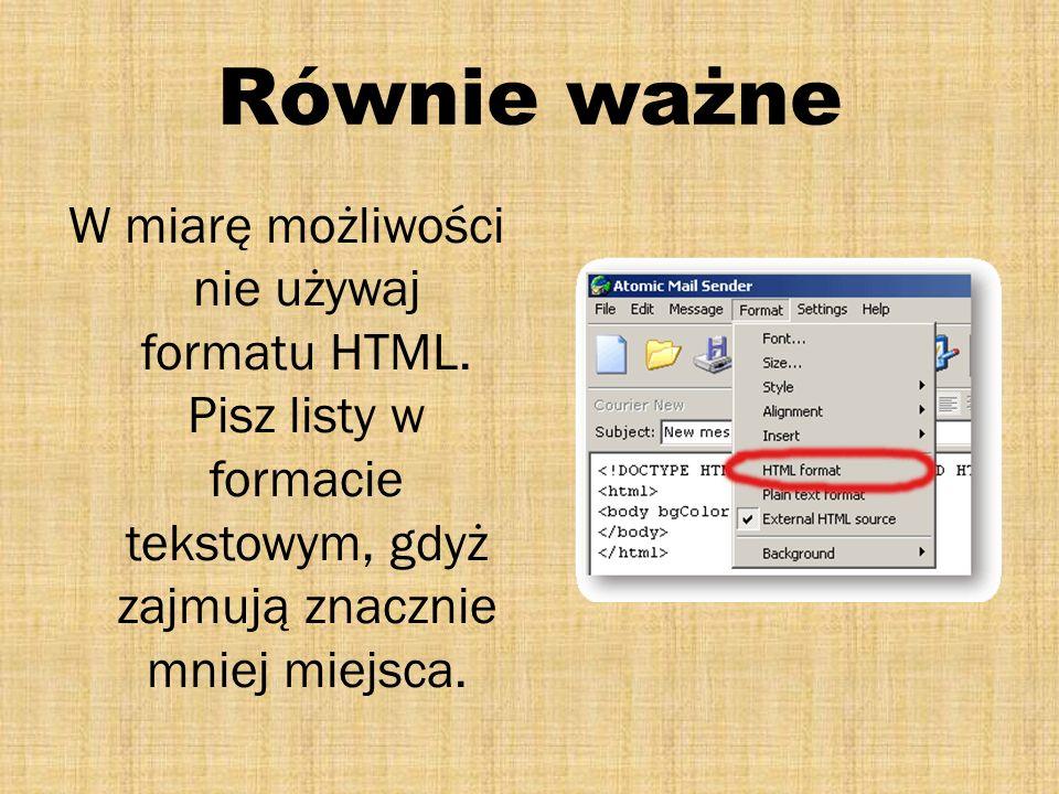 Równie ważne W miarę możliwości nie używaj formatu HTML.
