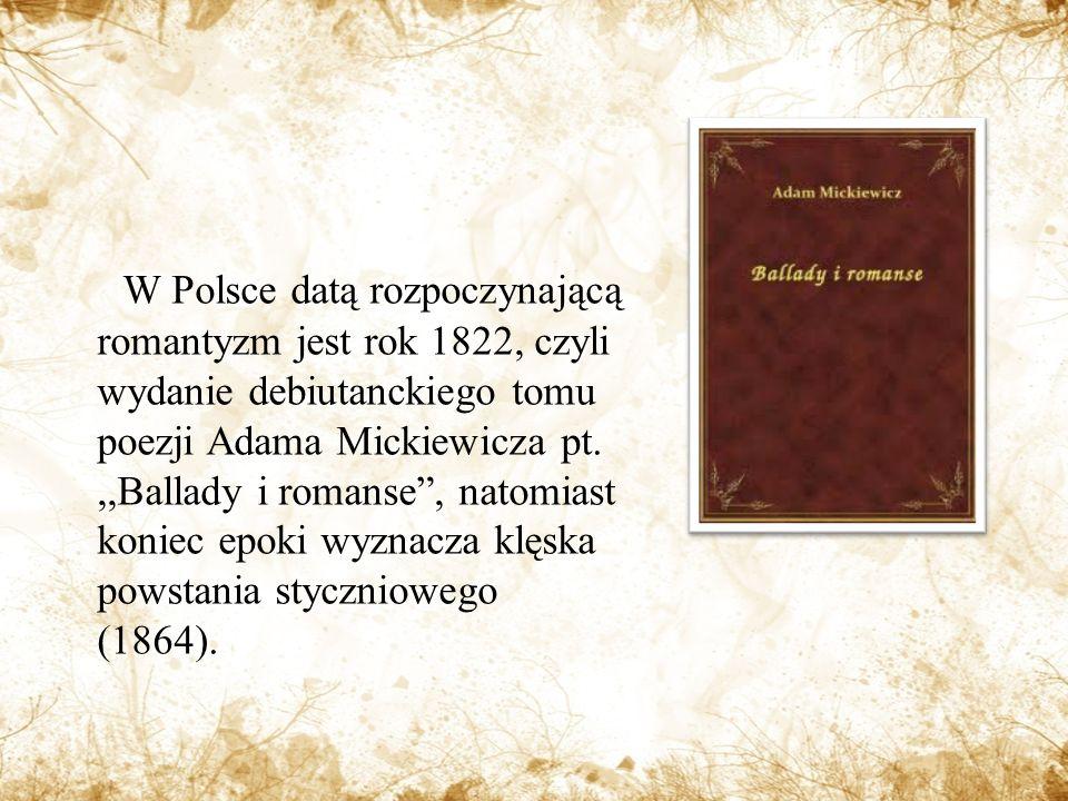 W Polsce datą rozpoczynającą romantyzm jest rok 1822, czyli wydanie debiutanckiego tomu poezji Adama Mickiewicza pt.