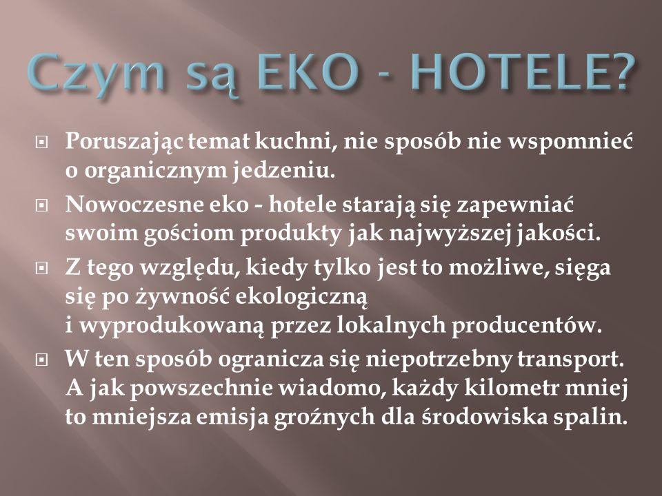 Czym są EKO - HOTELE Poruszając temat kuchni, nie sposób nie wspomnieć o organicznym jedzeniu.