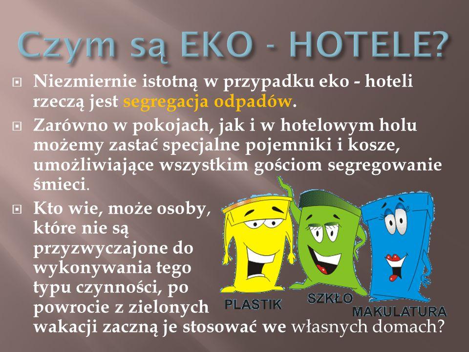 Czym są EKO - HOTELE Niezmiernie istotną w przypadku eko - hoteli rzeczą jest segregacja odpadów.