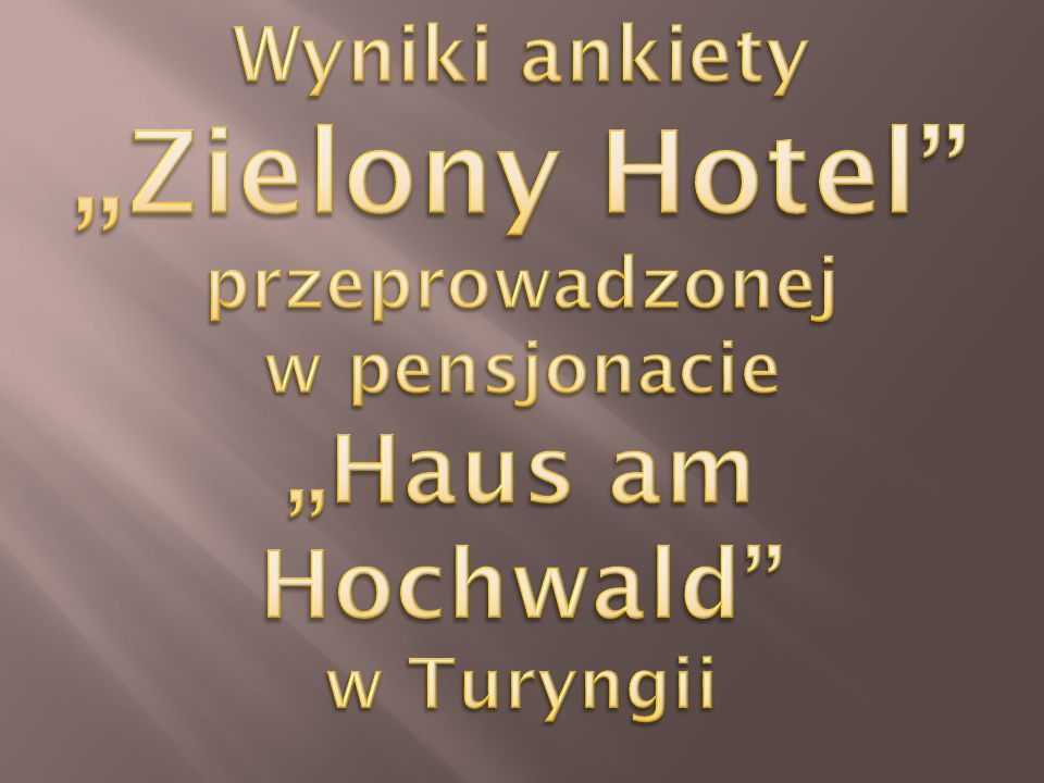 """Wyniki ankiety """"Zielony Hotel przeprowadzonej w pensjonacie """"Haus am Hochwald w Turyngii"""