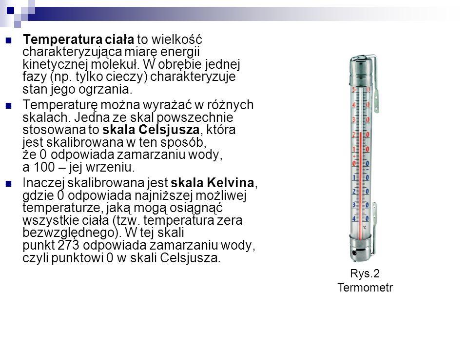 Temperatura ciała to wielkość charakteryzująca miarę energii kinetycznej molekuł. W obrębie jednej fazy (np. tylko cieczy) charakteryzuje stan jego ogrzania.