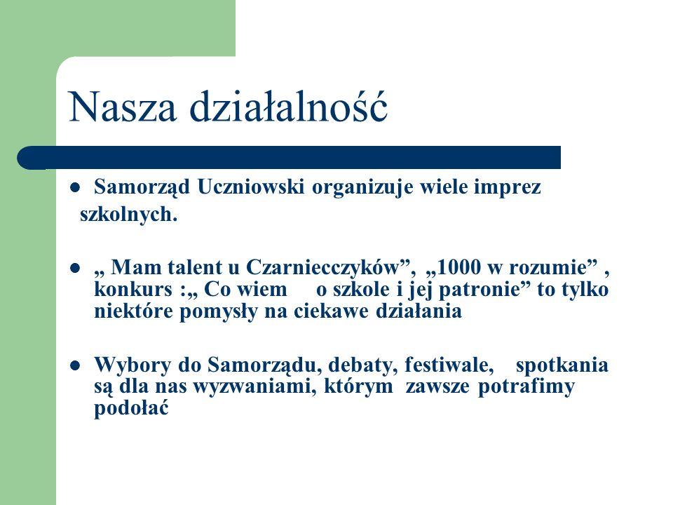 Nasza działalność Samorząd Uczniowski organizuje wiele imprez